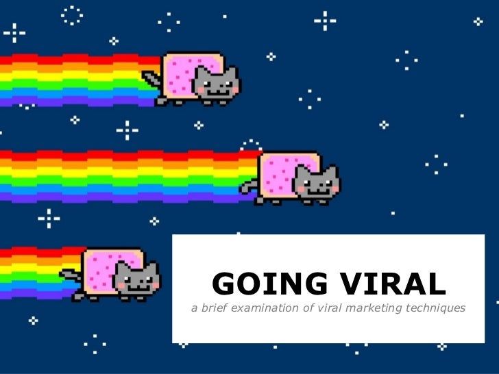 GOING VIRALa brief examination of viral marketing techniques