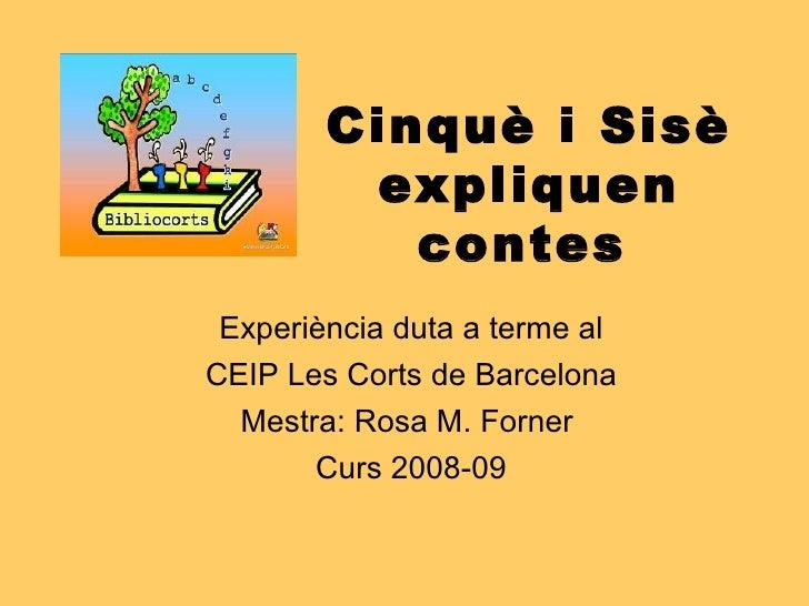 Cinquè i Sisè expliquen contes   <ul><ul><li>Experiència duta a terme al </li></ul></ul><ul><ul><li>CEIP Les Corts de Barc...