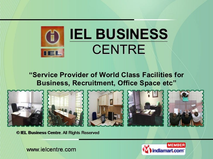 "IEL BUSINESS CENTRE "" Service Provider of World Class Facilities for Business, Recruitment, Office Space etc"""