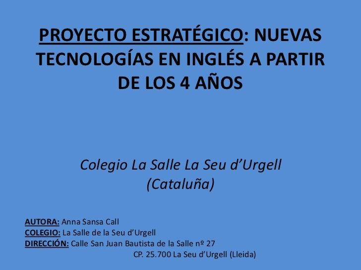 PROYECTO ESTRATÉGICO: NUEVAS   TECNOLOGÍAS EN INGLÉS A PARTIR          DE LOS 4 AÑOS               Colegio La Salle La Seu...