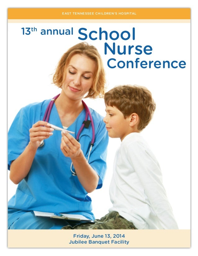 EAST TENNESSEE CHILDREN'S HOSPITAL School Nurse Conference Friday, June 13, 2014 Jubilee Banquet Facility 13th annual