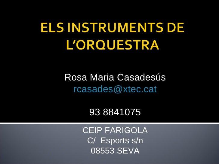 Rosa Maria Casadesús [email_address] 93 8841075 CEIP FARIGOLA C/  Esports s/n 08553 SEVA