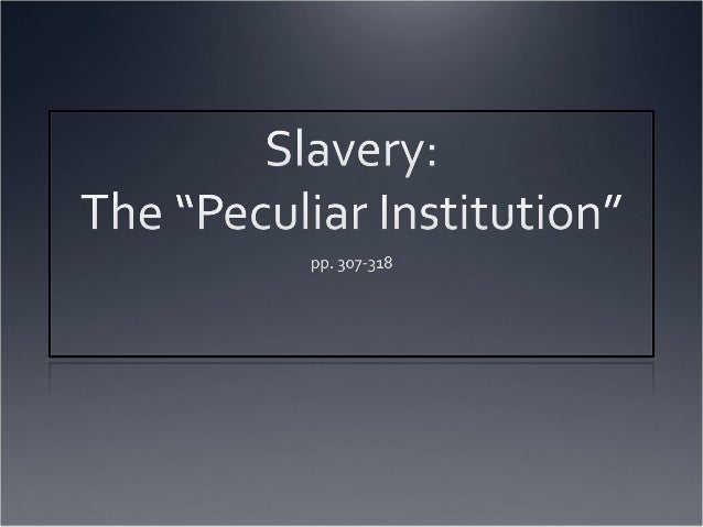 the peculiar institution of slavery Quizlet provides the peculiar institution activities, flashcards and games start learning today for free  - slavery - institution unique to the south.
