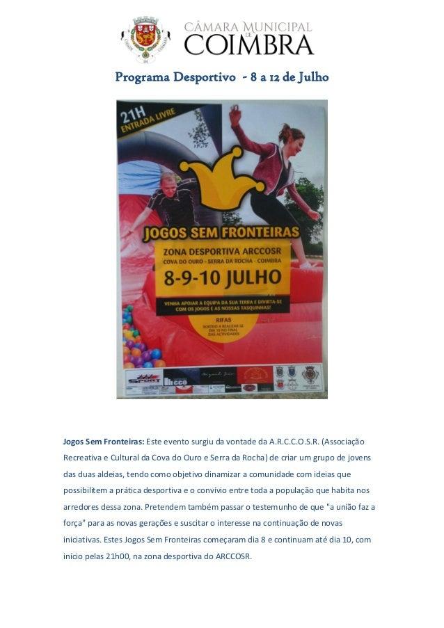 Programa Desportivo - 8 a 12 de Julho Jogos Sem Fronteiras: Este evento surgiu da vontade da A.R.C.C.O.S.R. (Associação Re...