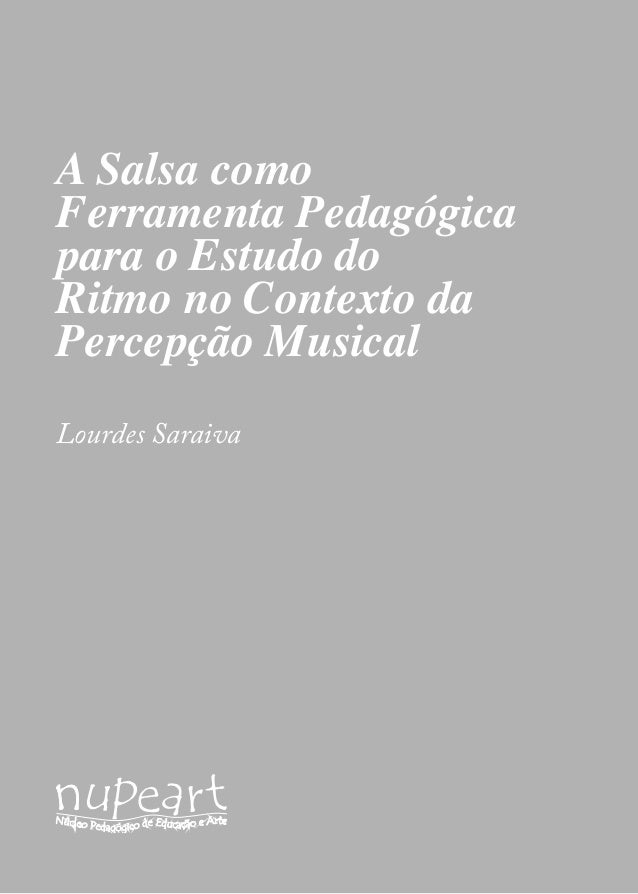 94  A Salsa como  Ferramenta Pedagógica  para o Estudo do  Ritmo no Contexto da  Percepção Musical  Lourdes Saraiva
