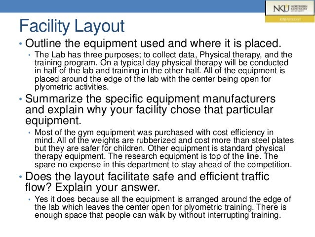 Facility Layout • Outline the equipment used and where it is placed. • The Lab has three purposes; to collect data, Physic...