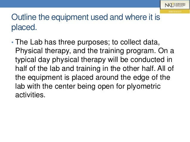 Outline the equipment used and where it is placed. • The Lab has three purposes; to collect data, Physical therapy, and th...