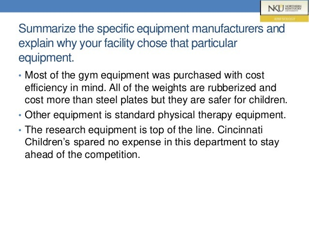 Summarize the specific equipment manufacturers and explain why your facility chose that particular equipment. • Most of th...