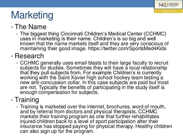 Marketing • The Name • The biggest thing Cincinnati Children's Medical Center (CCHMC) uses in marketing is their name. Chi...