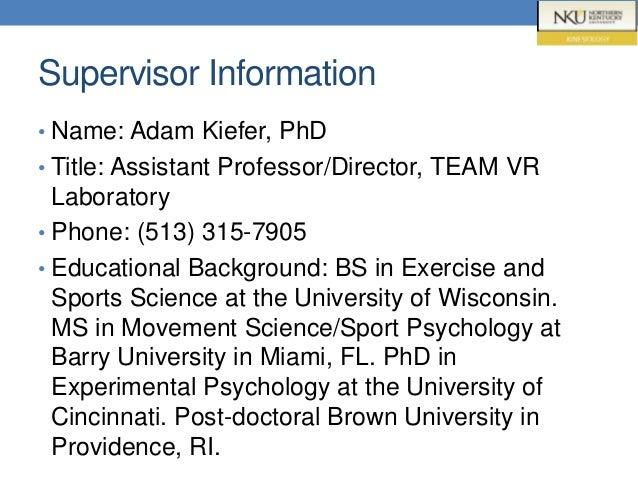 Supervisor Information • Name: Adam Kiefer, PhD • Title: Assistant Professor/Director, TEAM VR Laboratory • Phone: (513) 3...