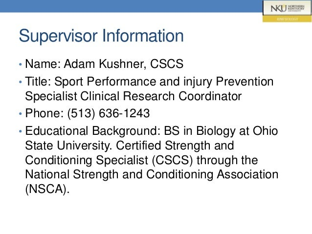 Supervisor Information • Name: Adam Kushner, CSCS • Title: Sport Performance and injury Prevention Specialist Clinical Res...