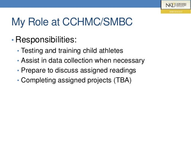 My Role at CCHMC/SMBC • Responsibilities: • Testing and training child athletes • Assist in data collection when necessary...