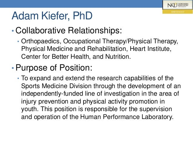 Adam Kiefer, PhD • Collaborative Relationships: • Orthopaedics, Occupational Therapy/Physical Therapy, Physical Medicine a...