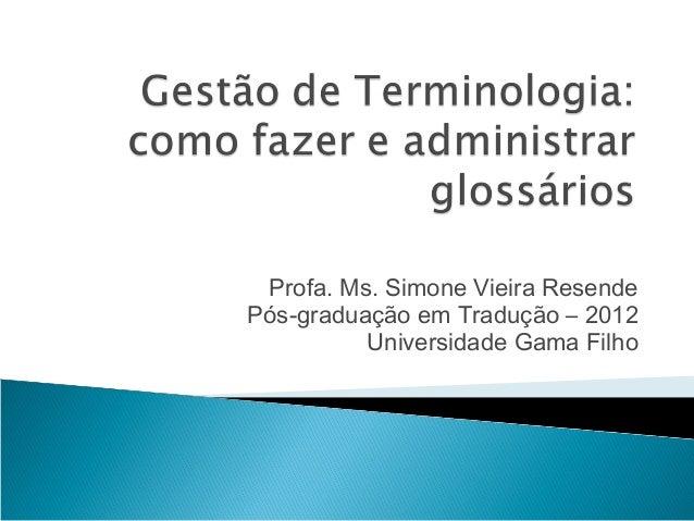 Profa. Ms. Simone Vieira Resende Pós-graduação em Tradução – 2012 Universidade Gama Filho
