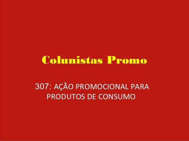 Colunistas Promo 307: AÇÃO PROMOCIONAL PARA PRODUTOS DE CONSUMO