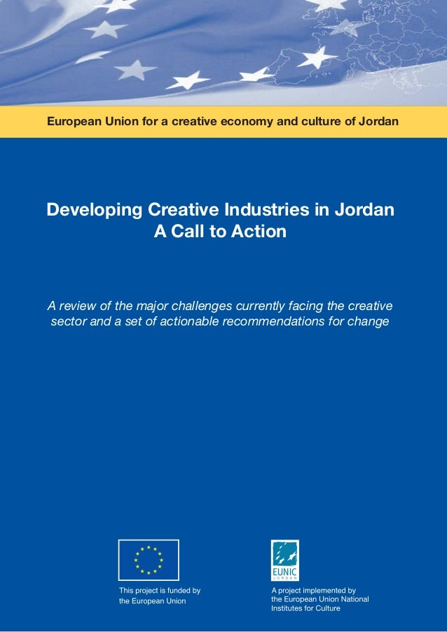 Developing Creative Industries in Jordan A Call to Action A review of the major challenges currently facing the creative s...