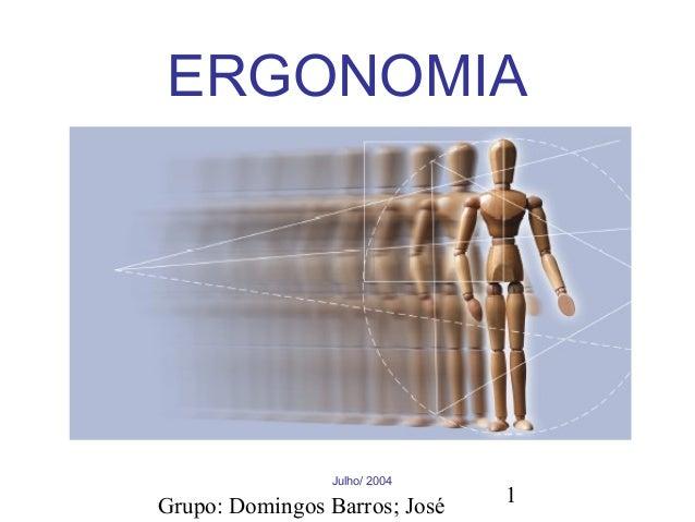 Grupo: Domingos Barros; José 1 ERGONOMIA Julho/ 2004