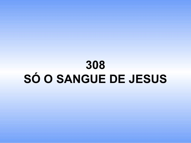 308 SÓ O SANGUE DE JESUS