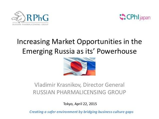 Increasing Market Opportunities in the Emerging Russia as its' Powerhouse Vladimir Krasnikov, Director General RUSSIAN PHA...