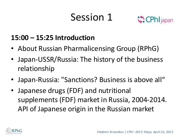 Session 1 15:00 – 15:25 Introduction • About Russian Pharmalicensing Group (RPhG) • Japan-USSR/Russia: The history of the ...
