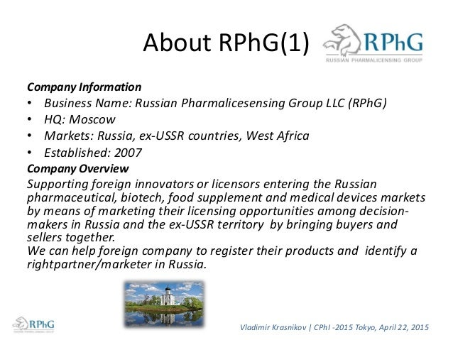 About RPhG(1) Company Information • Business Name: Russian Pharmalicesensing Group LLC (RPhG) • HQ: Moscow • Markets: Russ...