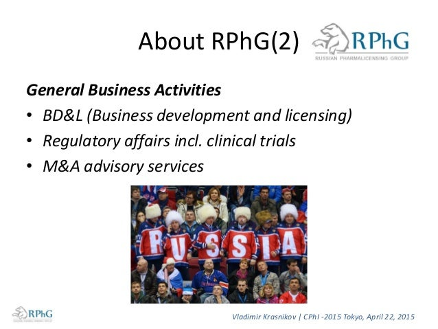 About RPhG(2) General Business Activities • BD&L (Business development and licensing) • Regulatory affairs incl. clinical ...