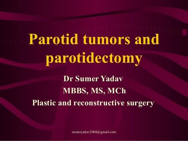 Parotid tumors and parotidectomy Dr Sumer Yadav MBBS, MS, MCh Plastic and reconstructive surgery sumeryadav2004@gmail.com