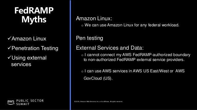 © 2019, Amazon Web Services, Inc. or its affiliates. All rights reserved.P U B L I C S E C TO R S U M M I T FedRAMP Myths ...