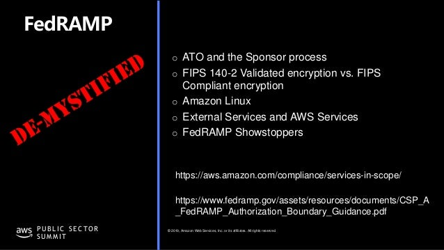 © 2019, Amazon Web Services, Inc. or its affiliates. All rights reserved.P U B L I C S E C TO R S U M M I T FedRAMP o ATO ...