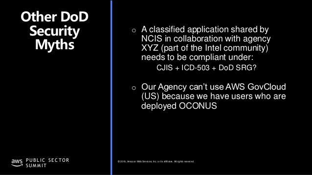 © 2019, Amazon Web Services, Inc. or its affiliates. All rights reserved.P U B L I C S E C TO R S U M M I T Other DoD Secu...