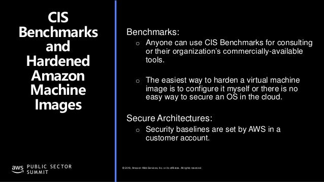 © 2019, Amazon Web Services, Inc. or its affiliates. All rights reserved.P U B L I C S E C TO R S U M M I T CIS Benchmarks...