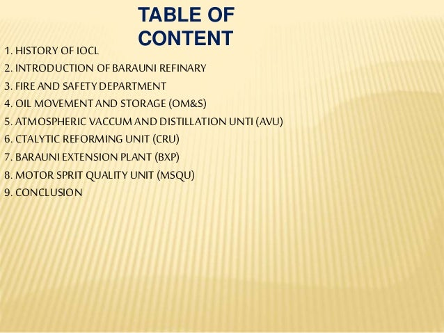 TABLE OF CONTENT1. HISTORY OF IOCL 2. INTRODUCTION OFBARAUNI REFINARY 3. FIRE AND SAFETY DEPARTMENT 4. OILMOVEMENTAND STOR...