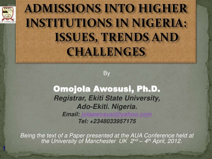 ADMISSIONS INTO HIGHER     INSTITUTIONS IN NIGERIA:         ISSUES, TRENDS AND           CHALLENGES                       ...