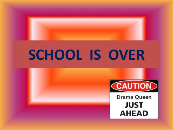 SCHOOL  IS  OVER<br />