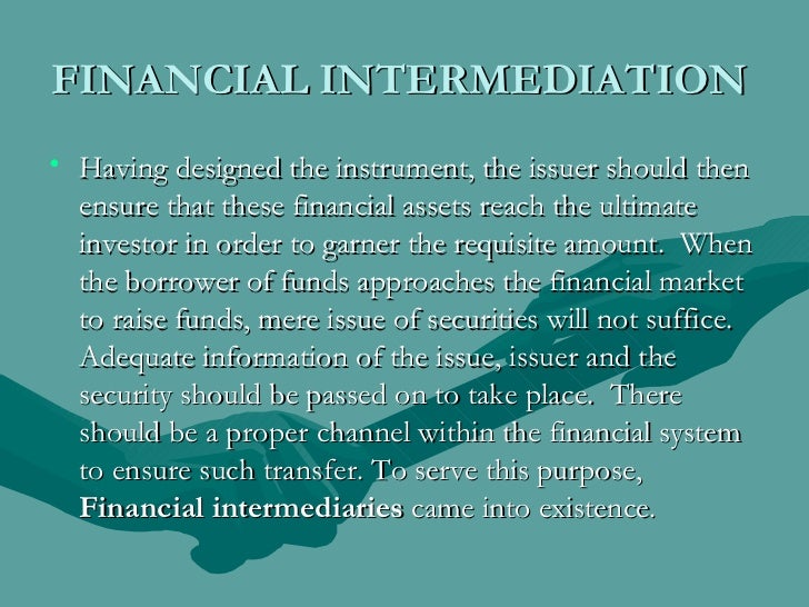 FINANCIAL INTERMEDIATION  <ul><li>Having designed the instrument, the issuer should then ensure that these financial asset...