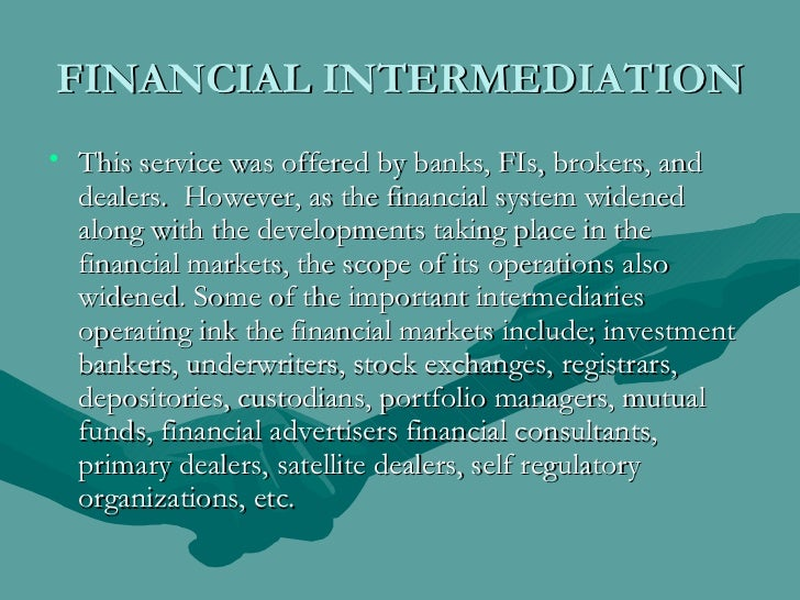 FINANCIAL INTERMEDIATION <ul><li>This service was offered by banks, FIs, brokers, and dealers. However, as the financial ...