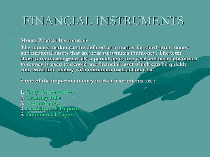 FINANCIAL INSTRUMENTS   <ul><li>Money Market Instruments  </li></ul><ul><li>The money market can be defined as a market fo...