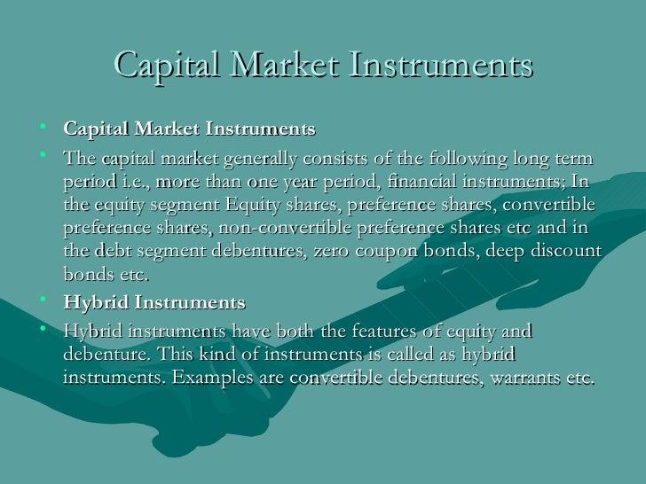 Capital Market Instruments <ul><li>Capital Market Instruments   </li></ul><ul><li>The capital market generally consists of...