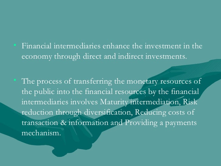 <ul><li>Financial intermediaries enhance the investment in the economy through direct and indirect investments.  </li></ul...