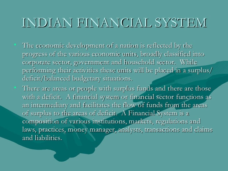 INDIAN FINANCIAL SYSTEM <ul><li>The economic development of a nation is reflected by the progress of the various economic ...