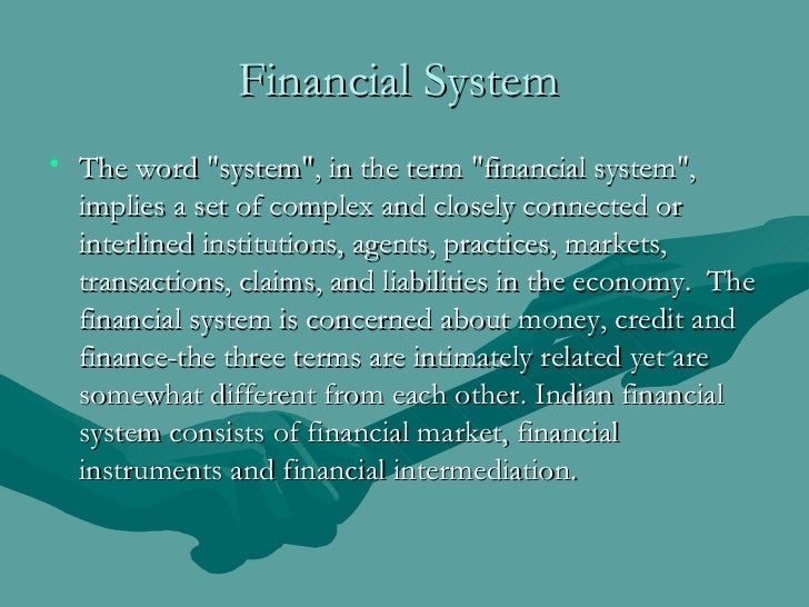Financial System   <ul><li>The word &quot;system&quot;, in the term &quot;financial system&quot;, implies a set of complex...