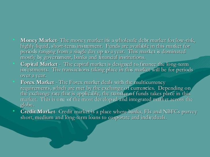 <ul><li>Money Market - The money market ifs a wholesale debt market for low-risk, highly-liquid, short-term instrument. F...