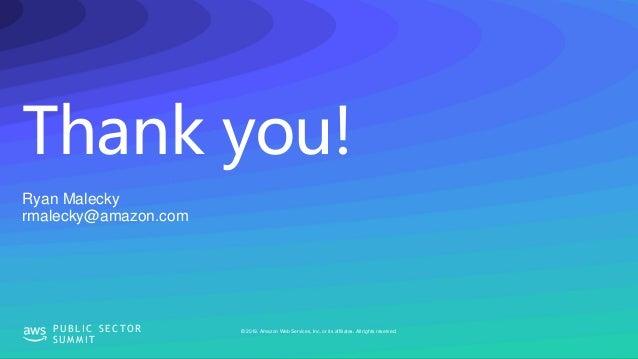 Thank you! © 2019, Amazon Web Services, Inc. or its affiliates. All rights reserved.P U B L I C S E C TO R S U M M I T Rya...
