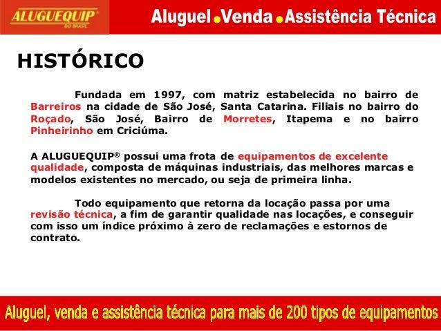 HISTÓRICO Fundada em 1997, com matriz estabelecida no bairro de Barreiros na cidade de São José, Santa Catarina. Filiais n...