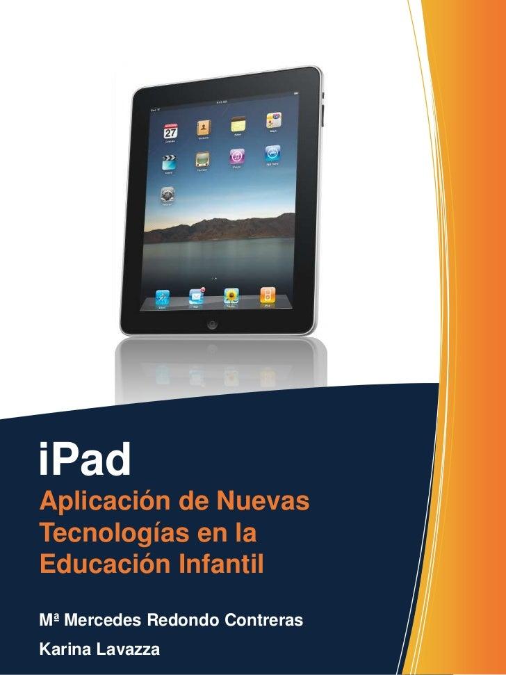iPadAplicación de NuevasTecnologías en laEducación InfantilMª Mercedes Redondo ContrerasKarina Lavazza