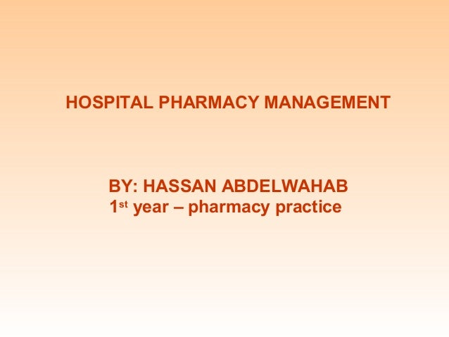 HOSPITAL PHARMACY MANAGEMENT   BY: HASSAN ABDELWAHAB   1st year – pharmacy practice