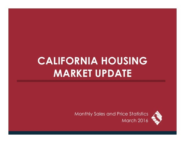 CALIFORNIA HOUSING MARKET UPDATE Monthly Sales and Price Statistics March 2016