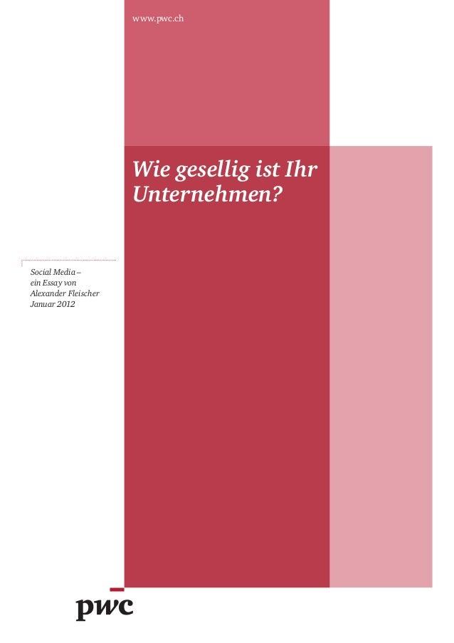 www.pwc.ch Social Media – ein Essay von Alexander Fleischer Januar 2012 Wie gesellig ist Ihr Unternehmen?