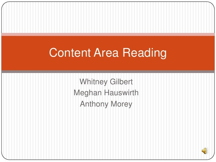 Content Area Reading     Whitney Gilbert    Meghan Hauswirth     Anthony Morey
