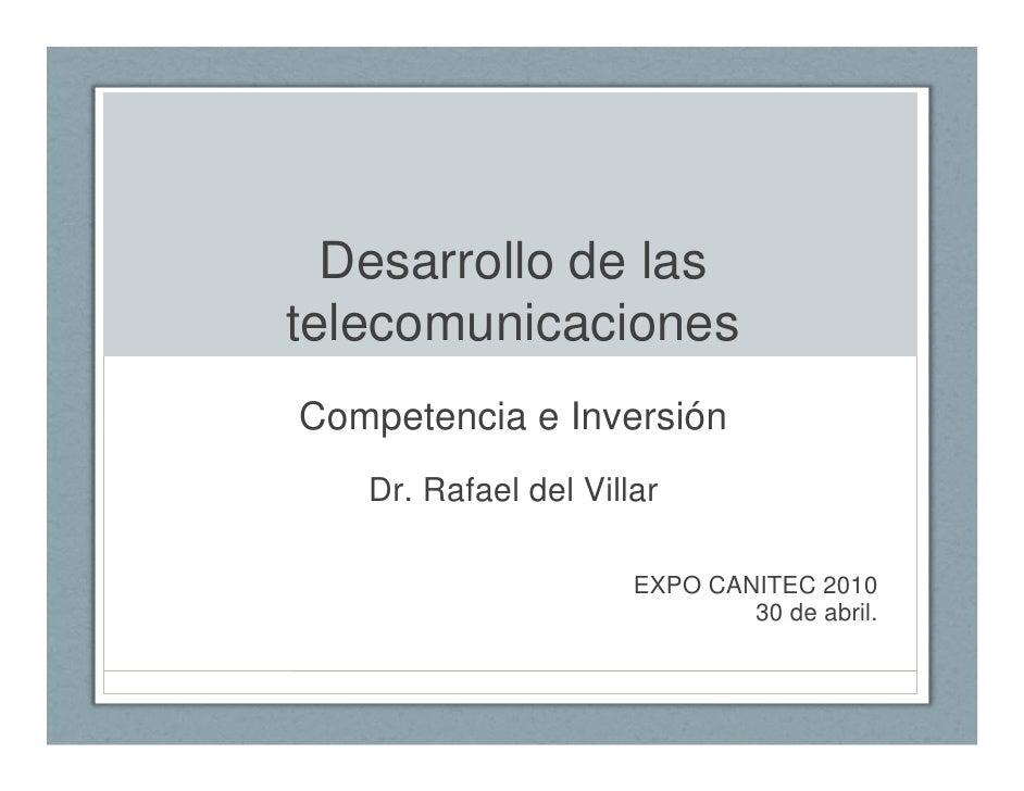 Desarrollo de las telecomunicaciones Competencia e Inversión    Dr. Rafael del Villar                        EXPO CANITEC ...